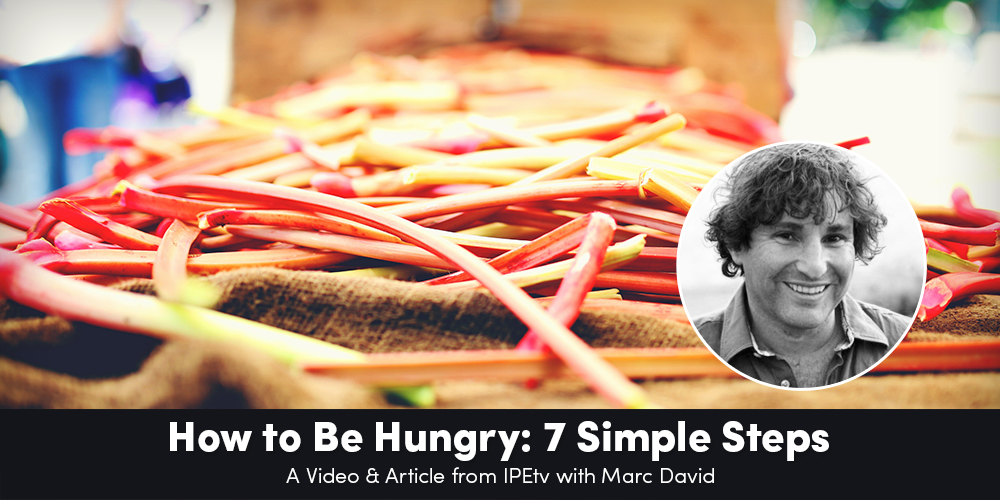 How to Be Hungry: 7 Easy Steps