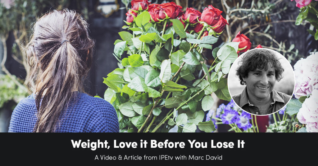 Weight: Love It Before You Lose It