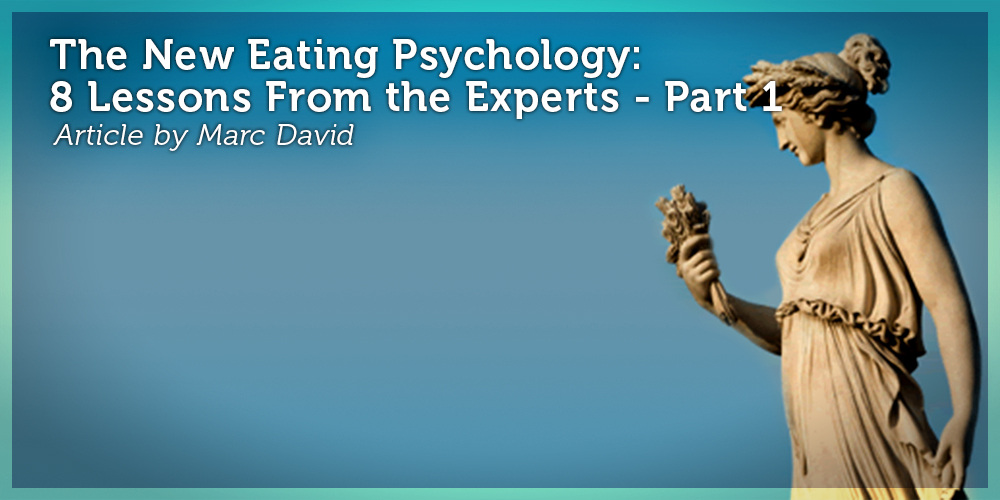 The New Eating Psychology: 8 Lessons From the Experts – Part I