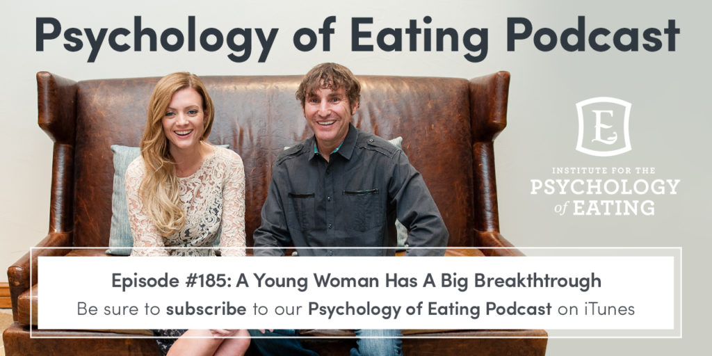 Psychology of Eating Podcast: Episode #185 – A Young Woman Has A Big Breakthtrough